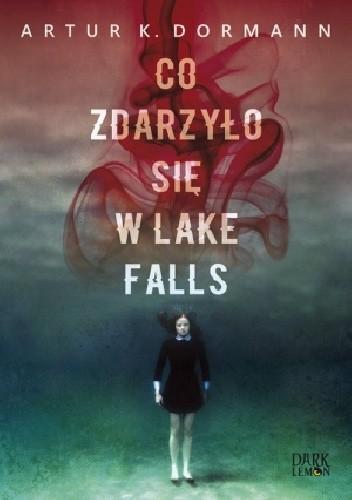 """Artur K. Dormann – """"Co zdarzyło się w Lake Falls"""" (Recenzja książki)"""